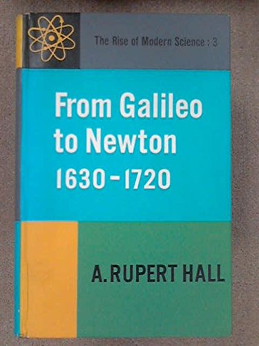 From Galileo to Newton, 1630-1720: A. Rupert Hall