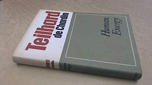 Human Energy.: Teilhard de Chardin, Pierre