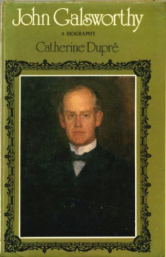 John Galsworthy: A biography: Dupre, Catherine