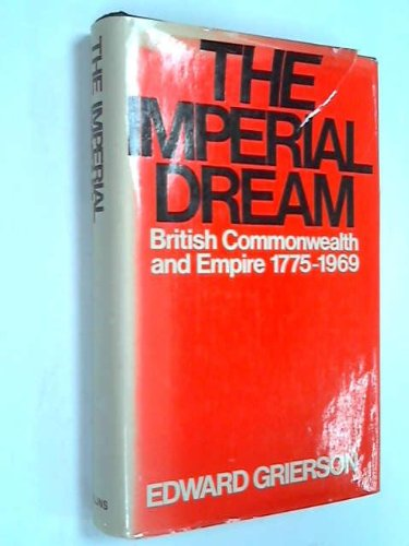 The Imperial Dream. British Commonwealth and Empire 1775-1969.
