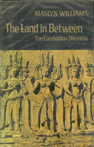 The Land in Between; The Cambodian Dilemma.: Maslyn Williams.