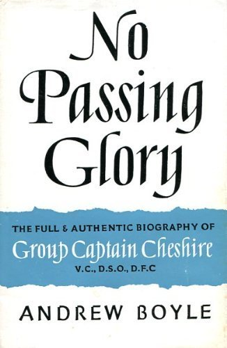 No Passing Glory The Full & Authentic Biography of Group Captain Cheshire