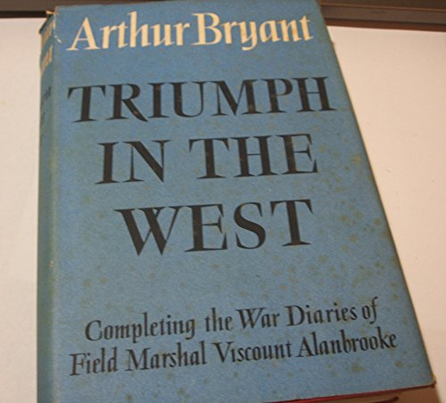 9780002118125: Triumph in the West: A History of the War Years Based on the Diaries of Field-Marshal Lord Alanbrooke. Foreword by Alanbrooke.