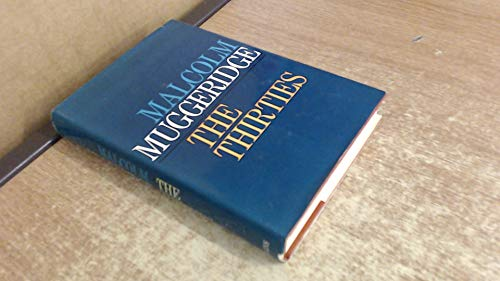 The Thirties: 1930-1940 In Great Britain: Muggeridge, Malcolm
