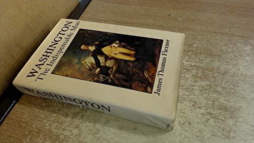 Washington : the Indispensable Man: Flexner James Thomas