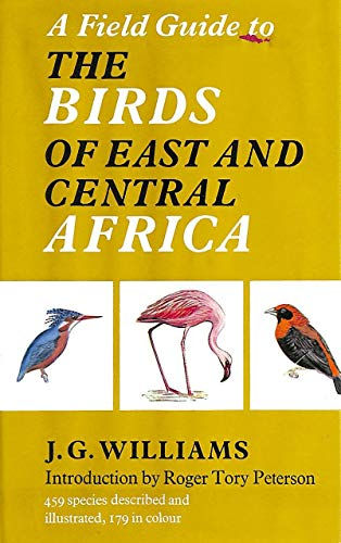 A FIELD GUIDE TO THE BIRDS OF EAST AND CENTRAL AFRICA: Williams, John G.