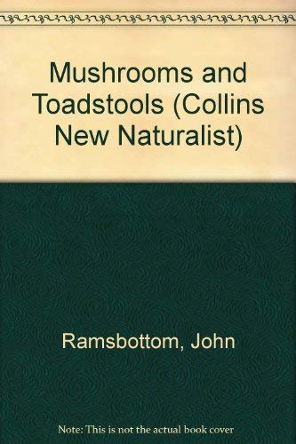 Mushrooms and Toadstools (Collins New Naturalist): Ramsbottom, John