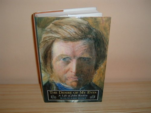 The Desire Of My Eyes: A Life of John Ruskin