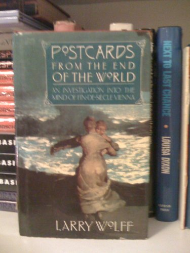 Postcards from the End of the World An Investigation Into the Mind of Fin-De-Siecle Vienna: Wolff, ...