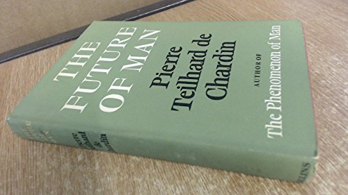 The Future of Man: Pierre Teilhard De Chardin
