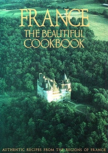 9780002154123: France: The Beautiful Cookbook : Authentic Recipes from the Regions of France