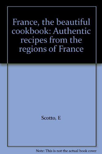 9780002154130: France, the beautiful cookbook: Authentic recipes from the regions of France
