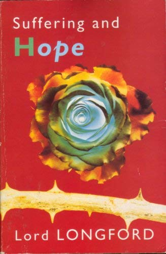 Suffering and Hope: Longford, Frank Pakenham,Earl