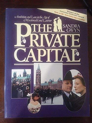 9780002156790: The Private Capital: Ambition and Love in the Age of Macdonald and Laurier
