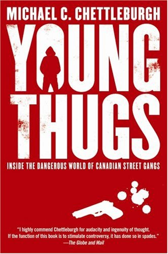 9780002156882: Young Thugs: Inside the Dangerous World of Canadian Street Gangs