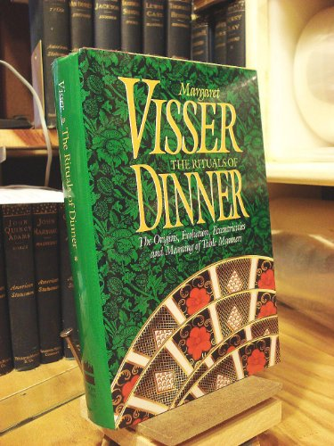 9780002156998: The Rituals of Dinner: The Origins, Evolution, Eccentricities and Meaning of Table Manners