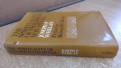 The Spirituality of Friedrich von Hügel: Joseph P. Whelan