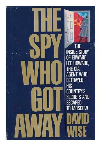 The Spy Who Got Away. The inside story of the CIA agent who betrayed his country.