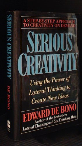 Serious Creativity: Using the Power of Lateral Thinking to Create New Ideas (0002157888) by Edward De Bono