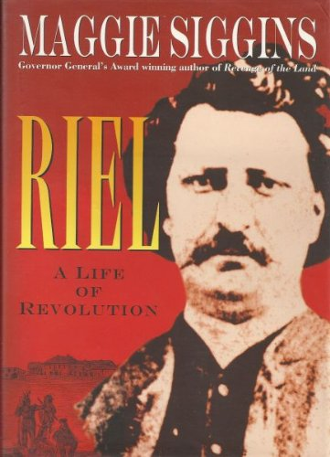 Riel : A Life of Revolution: Siggins, Maggie