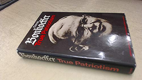 True patriotism; 1939-45,: From the collected works of Dietrich Bonhoeffer (His Letters, lectures ...