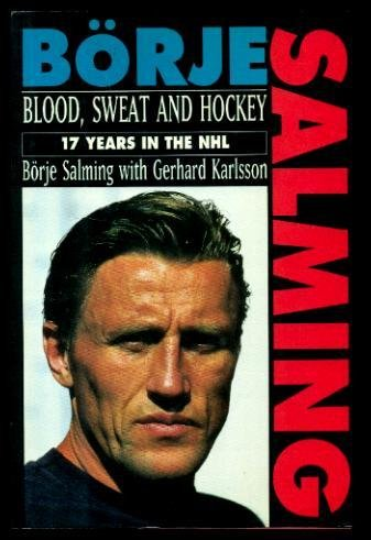 Blood Sweat and Hockey : 17 Years in the NHL: Salming, Borje with Gerhard Karlson