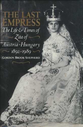 9780002158619: The Last Empress: Life and Times of Zita of Austria-Hungary, 1892-1989