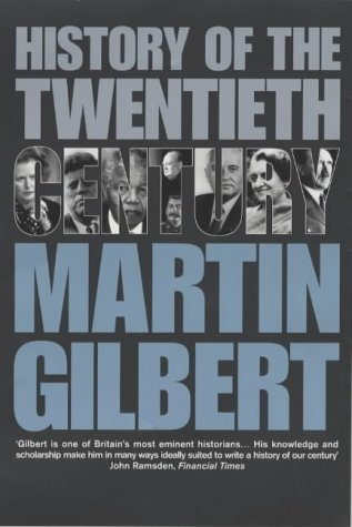 A History of the Twentieth Century: Gilbert, Martin - FIRST EDITION
