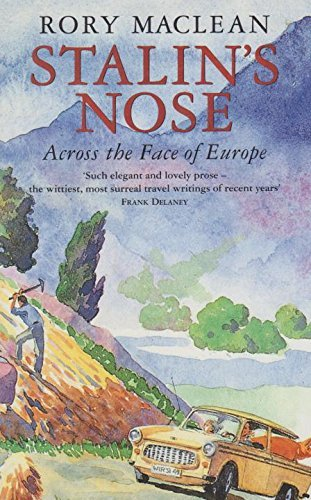 Stalin's Nose : Across the Face of Europe: MacLean, Rory