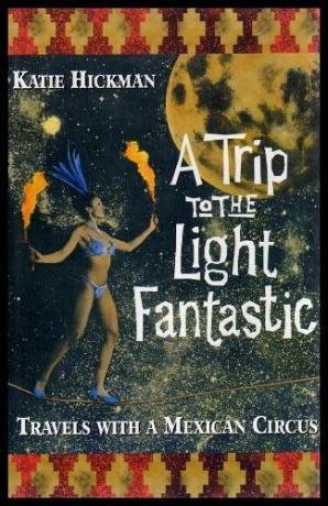 9780002159272: A Trip to the Light Fantastic: Travels with a Mexican Circus