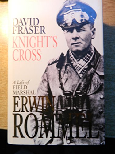 Knight's Cross: Life of Field Marshal Erwin Rommel: David Fraser, Sir: