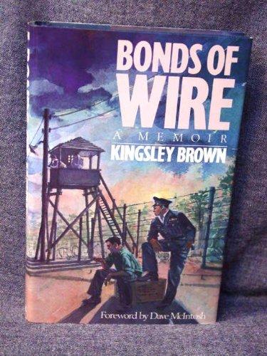 Bonds Of Wire - A Memoir: Brown, Kingsley