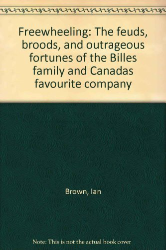 9780002159777: Freewheeling: The feuds, broods, and outrageous fortunes of the Billes family and Canada's favorite company