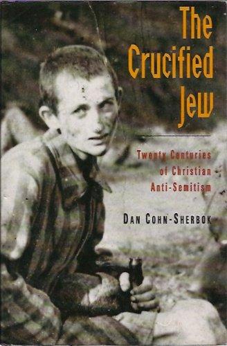 9780002159944: The Crucified Jew: Twenty Centuries of Christian Anti-Semitism