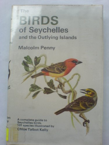 The Birds of the Seychelles and the: Penny, Malcolm