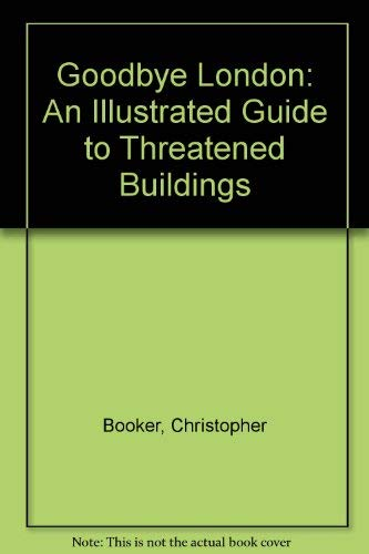 9780002162616: Goodbye London: An Illustrated Guide to Threatened Buildings