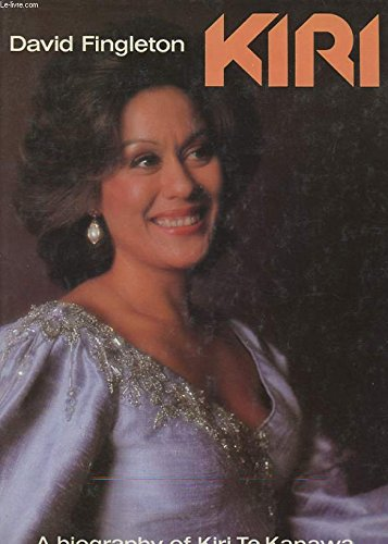 Kiri: The Authorized Biography of Kiri Te: Fingleton, David