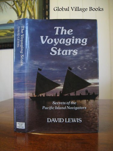 The Voyaging Stars: Secrets of the Pacific Island Navigators: David Lewis