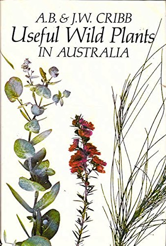 Useful Wild Plants in Australia: Cribb, A.B.; Cribb, J. W.