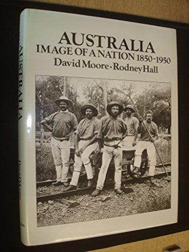 Australia: Image Of A Nation 1850-1950: Moore, David & Rodney Hall