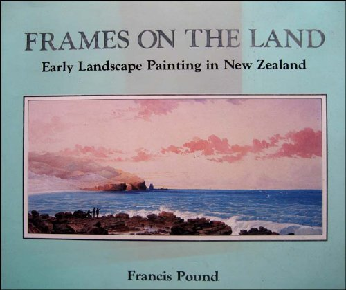 9780002165983: Frames on the land: Early landscape painting in New Zealand
