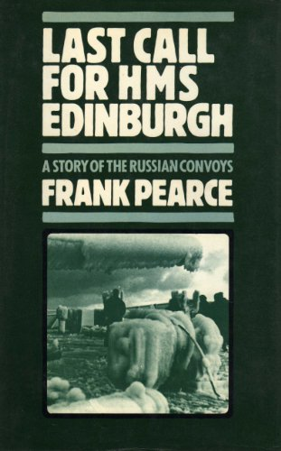 Last Call for H.M.S. Edinburgh: A Story of the Russian Convoys: Pearce, Frank