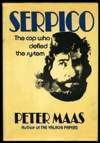 Serpico: The Cop Who Defied the System: Peter Maas