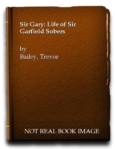 9780002167642: Sir Gary: Life of Sir Garfield Sobers