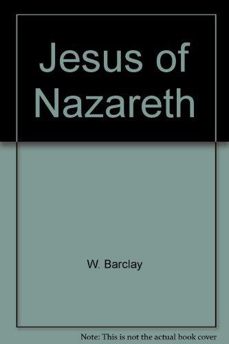 Jesus of Nazareth: Barclay, William