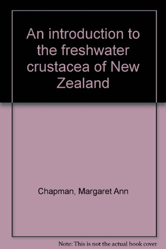 An Introduction to the Freshwater Crustacea of New Zealand (with Chapter on The Arahnida): Chapman,...