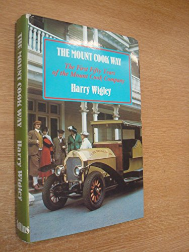 9780002169530: The Mount Cook way: The first fifty years of the Mount Cook Company
