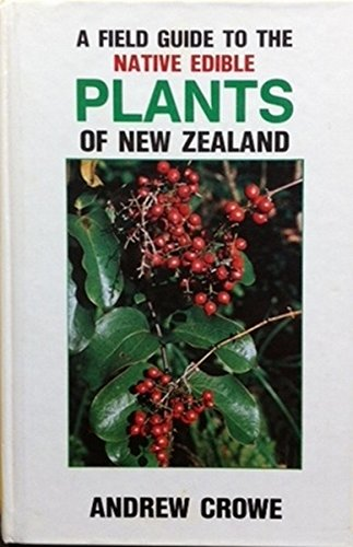 9780002169837: A Field Guide to the Native Edible Plants of New Zealand : including Those Plants Eaten by the Maori