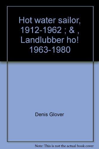 Hot water sailor 1912-1962 & Landlubber Ho: Glover,Denis.