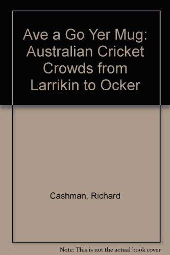 9780002172875: Ave a Go Yer Mug: Australian Cricket Crowds from Larrikin to Ocker